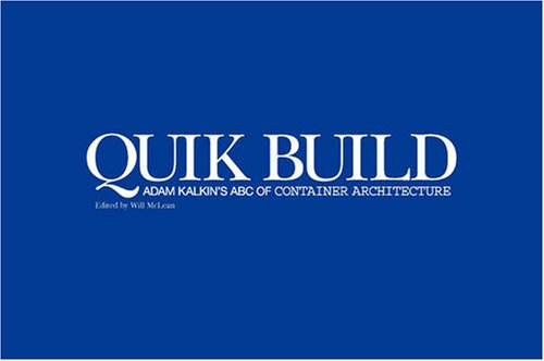 Quik Build:Adam Kalkin's ABC of Container Architecture: Alastair Gordon, Barry Bergdoll, ...