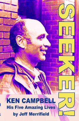9780955890543: Seeker!: Ken Campbell - Five Amazing Lives