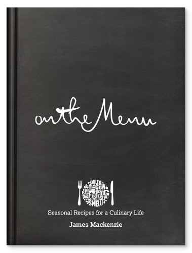 On the Menu: Seasonal Recipes for a Culinary Life: MacKenzie, James