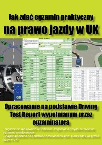 9780955894169: Jak Zdac Egzamin Praktyczny Na Prawo Jazdy W UK: Opracowanie Na Podstawie Driving Test Report Wypelnianym Przez Egzaminatora