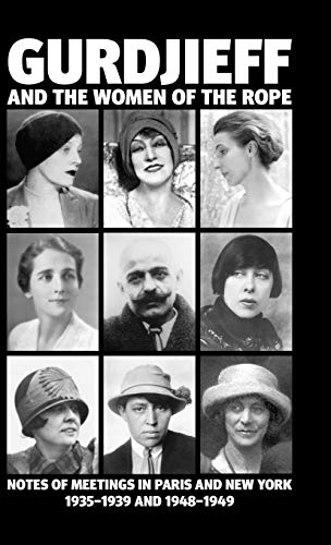 9780955909061: Gurdjieff and the Women of the Rope: Notes of Meetings in Paris and New York 1935-1939 and 1948-1949