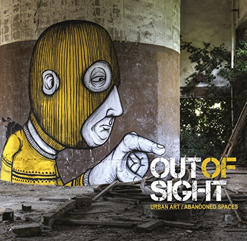 9780955912177: Out of Sight: Urban Art / Abandoned Spaces
