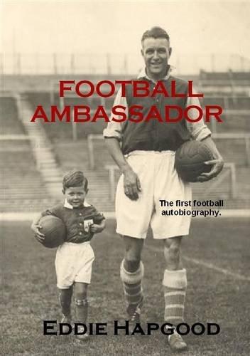 9780955921124: Football Ambassador: The Autobiography of an Arsenal Legend