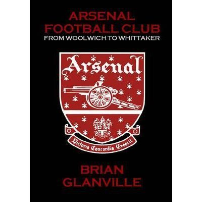 9780955921179: Arsenal Football Club: From Woolwich to Whittaker