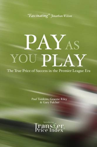 9780955925337: Pay as You Play: The True Price of Success in the Premier League Era