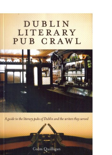 Dublin Literary Pub Crawl: A Guide to the Literary Pubs of Dublin and the Writers They Served: Colm...