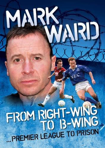 9780955934025: Mark Ward: Right Wing to B-wing.Premier League to Prison