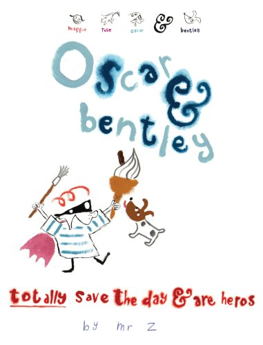9780955935251: Oscar and Bentley Totally Save the Day and are Heroes (Maggie, Rose, Oscar & Bentley)