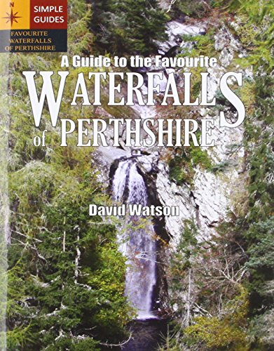 9780955943874: A Guide to the Favourite Waterfalls of Perthshire