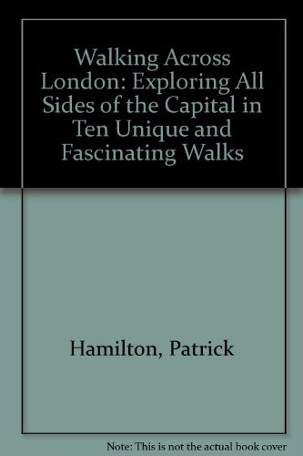 9780955953705: Walking Across London: Exploring All Sides of the Capital in Ten Unique and Fascinating Walks