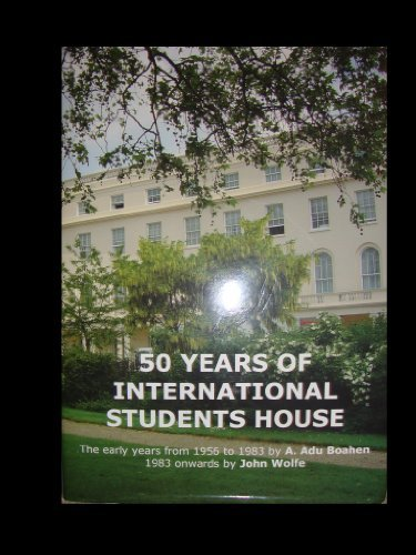 50 Years Of International Students House -: Wolfe, John, Boahen,