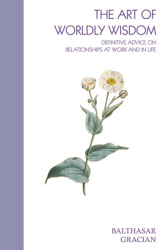 9780955958311: The Art of Worldly Wisdom: Definitive Advice on Relationships at Work and in Life (Nayika Wisdom of the World Series)