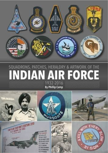 9780955959714: Squadrons, Patches, Heraldry & Artwork of the Indian Air Force 1932-2016