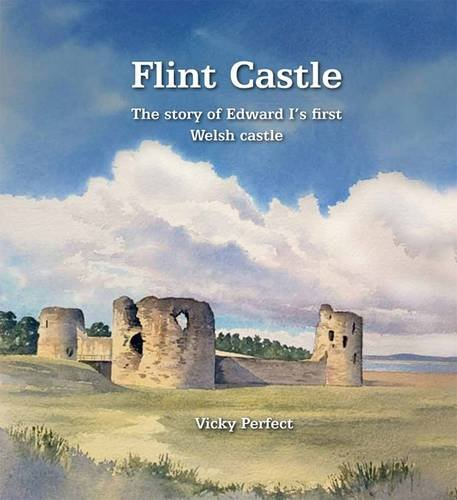 9780955962578: Flint Castle: The Story of Edward I's First Welsh Castle