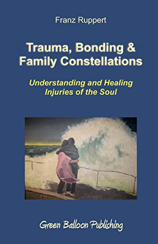 9780955968303: Trauma, Bonding & Family Constellations: Healing Injuries of the Soul