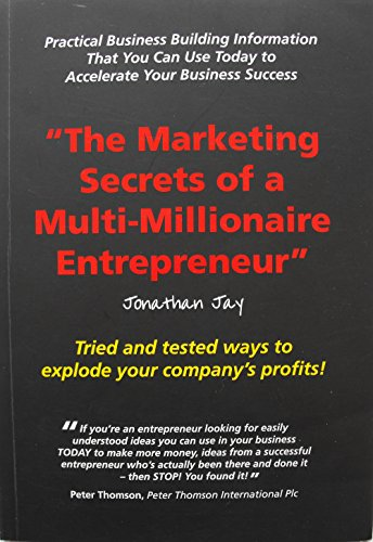 The Marketing Secrets of a Multi-Millionaire Entrepreneur: Jonathan Jay