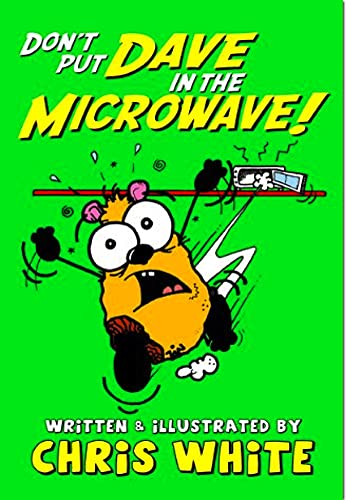 Don t Put Dave in the Microwave!: Chris White
