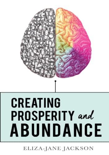 9780955974588: Creating Prosperity and Abundance