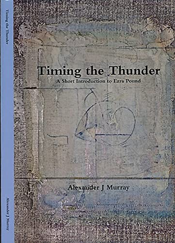 Timing the Thunder. A Short Introduction to Ezra Pound: Murray, Alexander J