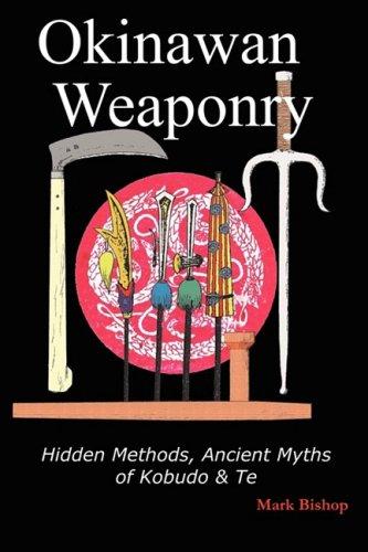 9780955987618: Okinawan Weaponry, Hidden Methods, Ancient Myths of Kobudo & Te