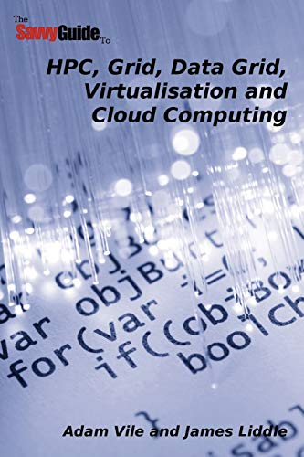 9780955990700: TheSavvyGuideTo HPC, Grid, Data Grid, Virtualisation and Cloud Computing