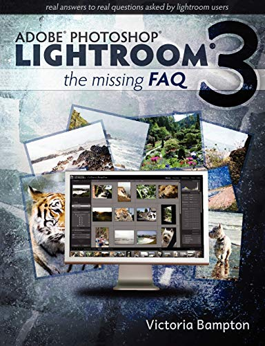 9780956003041: Adobe Lightroom 3 - The Missing FAQ - Real Answers to Real Questions asked by Lightroom Users