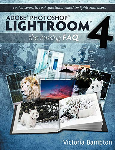 9780956003072: Adobe Photoshop Lightroom 4 - The Missing FAQ - Real Answers to Real Questions Asked by Lightroom Users