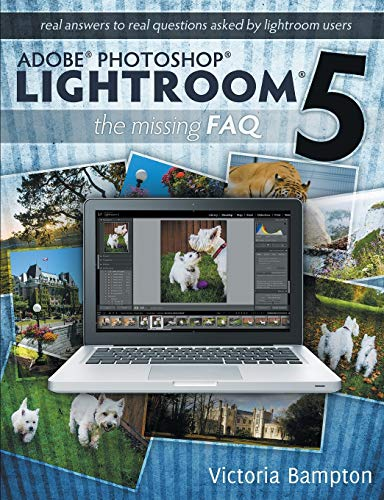 9780956003096: Adobe Photoshop Lightroom 5 - The Missing FAQ: Real Answers to Real Questions Asked by Lightroom Users