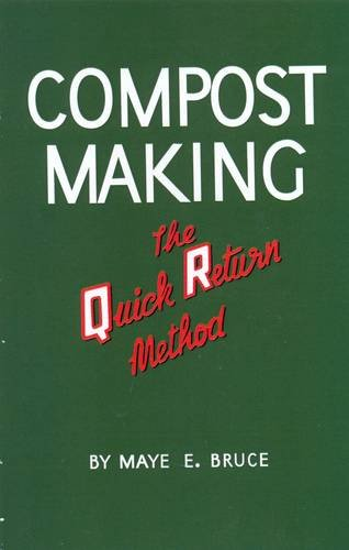 Compost Making: The Quick Return Method: Maye E. Bruce