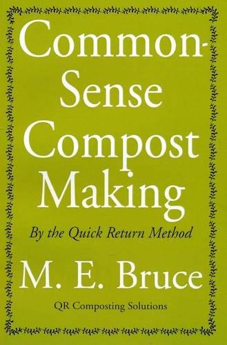 Common-sense Compost Making: By the Quick Return: Maye E. Bruce