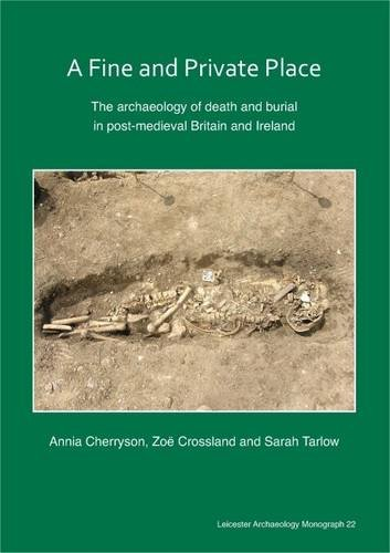9780956017987: A Fine and Private Place: The Archaeology of Death and Burial in Post-Medieval Britain and Ireland (Leicester Archaeology Monograph)