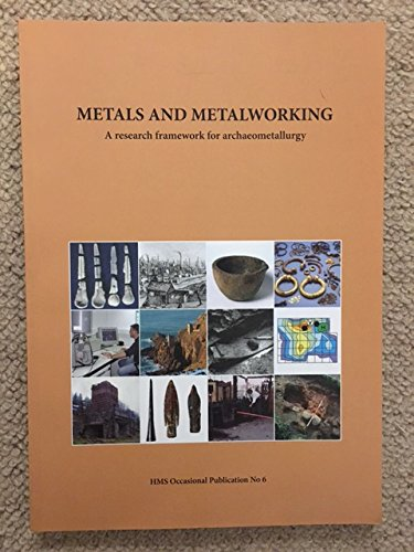 9780956022509: Metals and Metalworking: A Research Framework for Archaeometallurgy