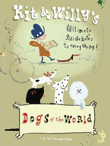 9780956028433: Dogs of the World: Kit & Willy's Ultimate Guide Books to Everything