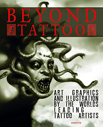 Beyond Tattoo: Art, Graphics and Illustration by the World's Leading Tattoo Artists: Graves, ...