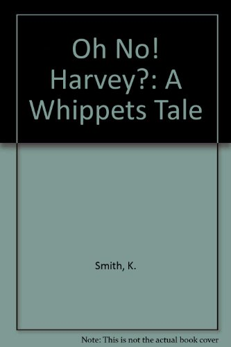 Oh No! Harvey?: A Whippets Tale Smith, K.