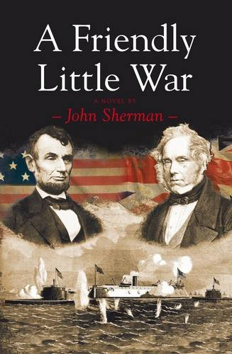 A Friendly Little War: John Sherman