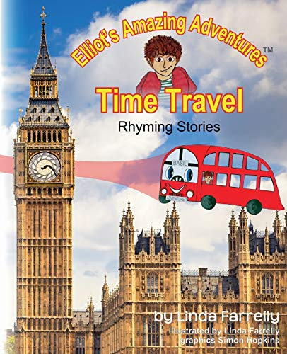 Elliot's Amazing Adventures TIME TRAVEL Rhyming Stories: Farrelly, Linda