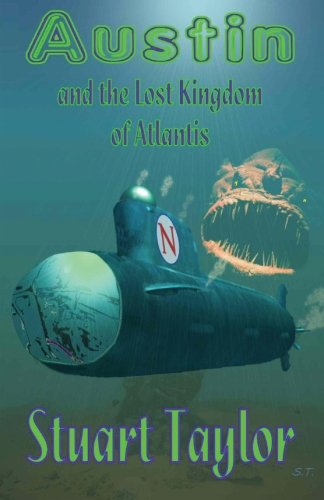 Austin and the Lost Kingdom of Atlantis: The Story of a Perilous Quest to a Strange Lost World (The...