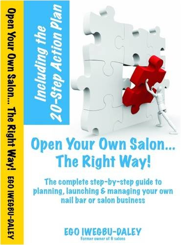 9780956035127: Open Your Own Salon... The Right Way!: A step-by-step guide to planning, launching & managing your own salon or nail bar business