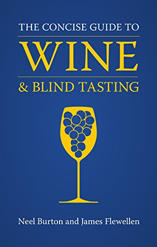 The Concise Guide to Wine and Blind Tasting: Burton, Neel; Flewellen, James