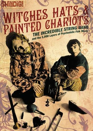 9780956035455: Witches Hats & Painted Chariots: The Incredible String Band and the 5,000 Layers of Psychedelic Folk Music