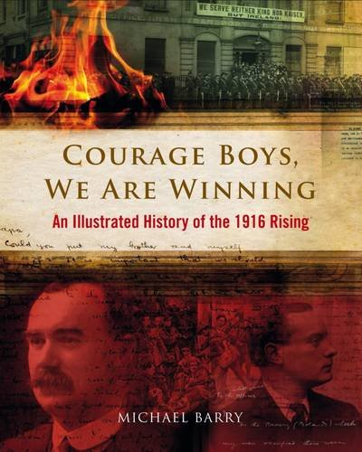 9780956038395: Courage Boys, We are Winning: An Illustrated History of the 1916 Rising