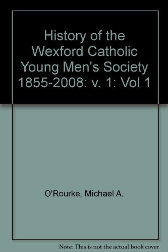9780956047403: History of the Wexford Catholic Young Men's Society 1855-2008: v.1: Vol 1