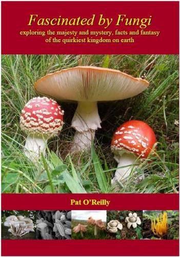 9780956054432: Fascinated by Fungi: Exploring the History, Mystery, Facts, and Fiction of the Underworld Kingdom of Mushrooms