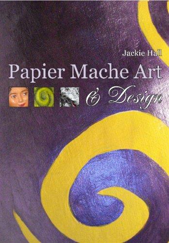 Papier Mache Art & Design: Hall, Jackie