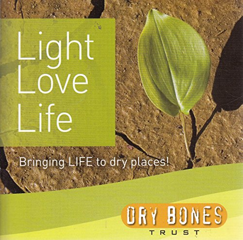 9780956062505: Light, Love, Life: Bringing Life to Dry Places!: Brining Life to Dry Places!