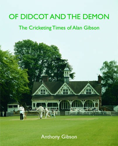 9780956070258: Of Didcot and the Demon: The Cricketing Times of Alan Gibson