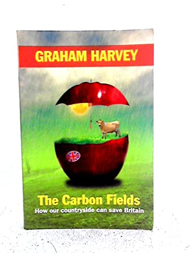 9780956070708: The Carbon Fields: How Our Countryside Can Save Britain