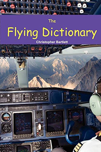 9780956072337: The Flying Dictionary: A Fascinating and Unparalleled Primer (Air Crashes and Miracle Landings)