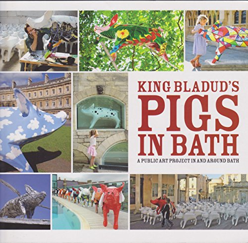 9780956077806: King Bladud's Pigs in Bath: A Public Art Project in and Around Bath